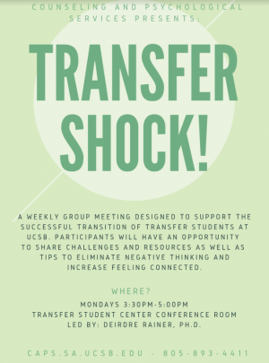 A weekly group meeting designed to support the successful transition of the transfer students at UCSB. Participants will have an aopportunity to share challenges and resources as well as tips to eliminate  negative negative thinking and increase feeling